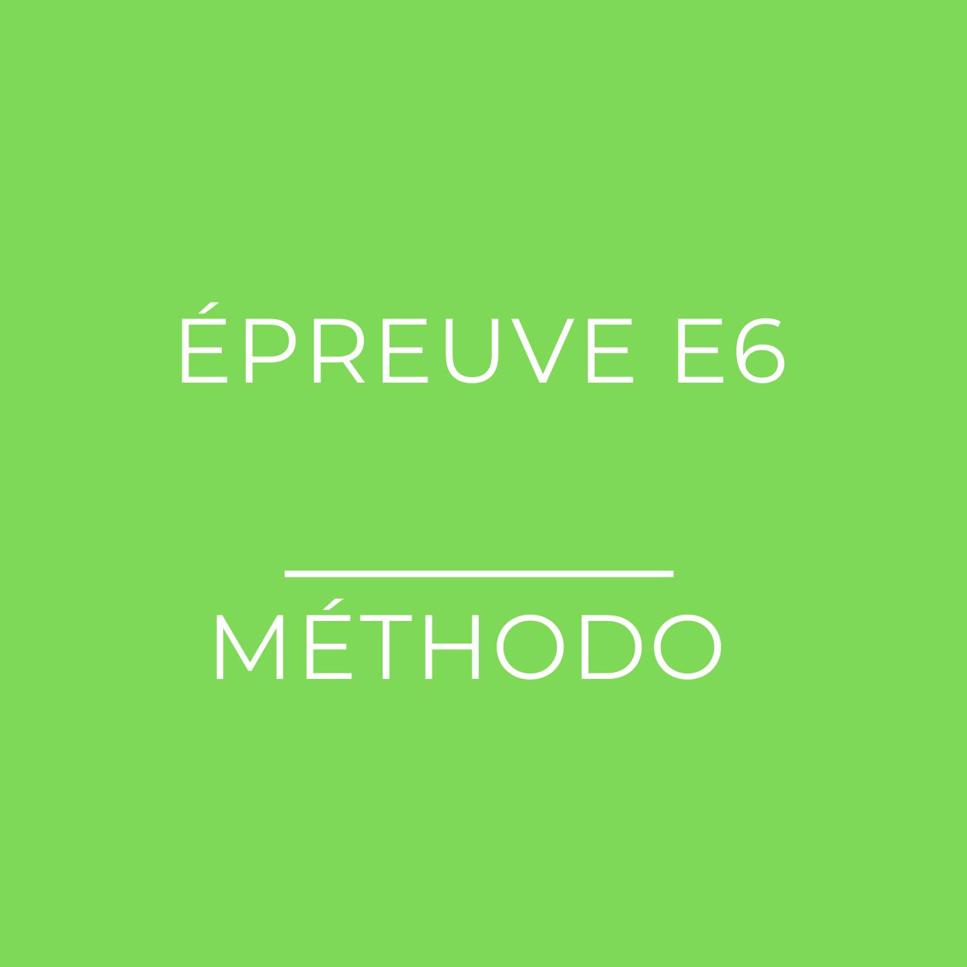 Epreuve E6 du BTS COM : la méthodologie complète
